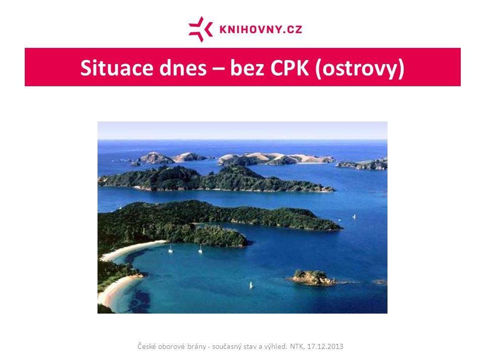 Situace dnes – bez CPK (ostrovy) České oborové brány - současný stav a výhled. NTK, 17.12.2013