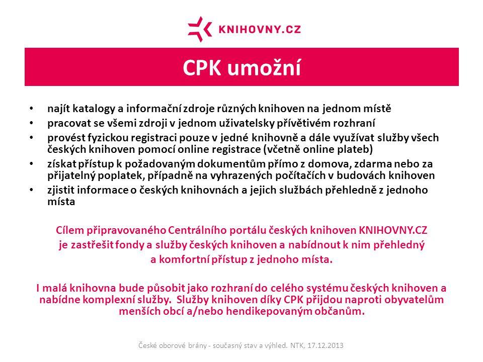 CPK umožní najít katalogy a informační zdroje různých knihoven na jednom místě pracovat se všemi zdroji v jednom uživatelsky přívětivém rozhraní provést fyzickou registraci pouze v jedné knihovně a dále využívat služby všech českých knihoven pomocí online registrace (včetně online plateb) získat přístup k požadovaným dokumentům přímo z domova, zdarma nebo za přijatelný poplatek, případně na vyhrazených počítačích v budovách knihoven zjistit informace o českých knihovnách a jejich službách přehledně z jednoho místa Cílem připravovaného Centrálního portálu českých knihoven KNIHOVNY.CZ je zastřešit fondy a služby českých knihoven a nabídnout k nim přehledný a komfortní přístup z jednoho místa.