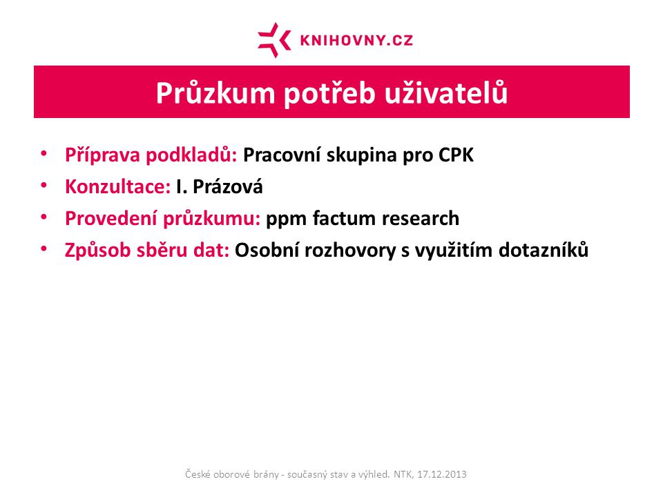 Průzkum potřeb uživatelů Příprava podkladů: Pracovní skupina pro CPK Konzultace: I.