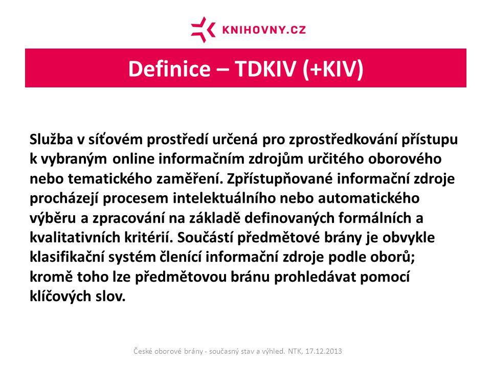Definice – TDKIV (+KIV) Služba v síťovém prostředí určená pro zprostředkování přístupu k vybraným online informačním zdrojům určitého oborového nebo tematického zaměření.