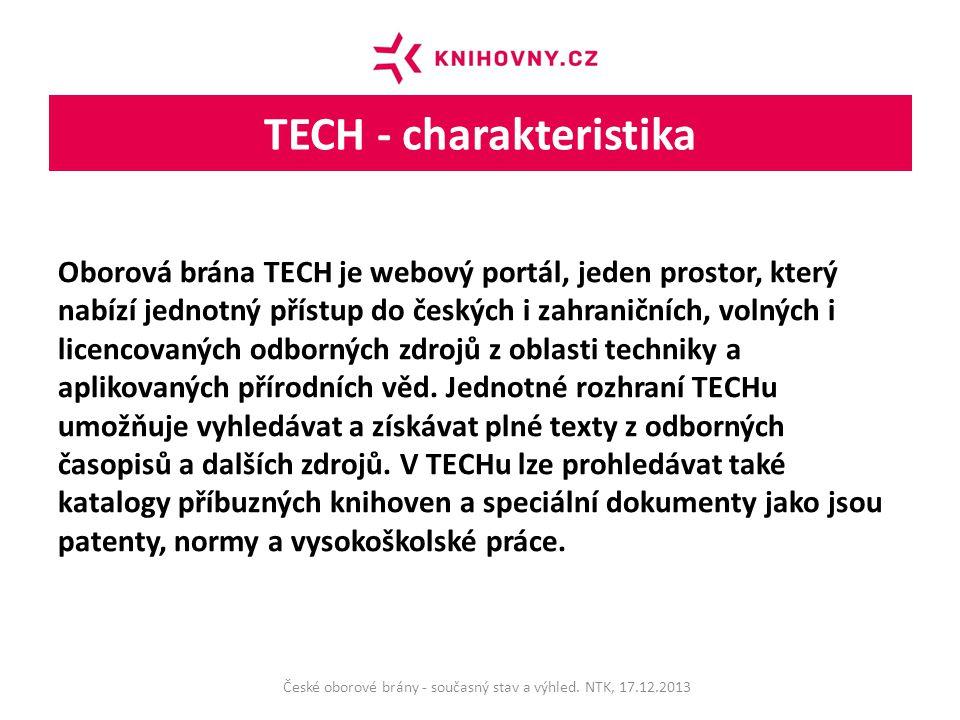 TECH - charakteristika Oborová brána TECH je webový portál, jeden prostor, který nabízí jednotný přístup do českých i zahraničních, volných i licencovaných odborných zdrojů z oblasti techniky a aplikovaných přírodních věd.