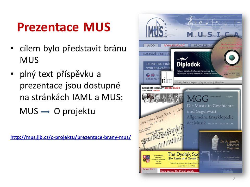 Prezentace MUS cílem bylo představit bránu MUS plný text příspěvku a prezentace jsou dostupné na stránkách IAML a MUS: MUS O projektu http://mus.jib.cz/o-projektu/prezentace-brany-mus/ 2