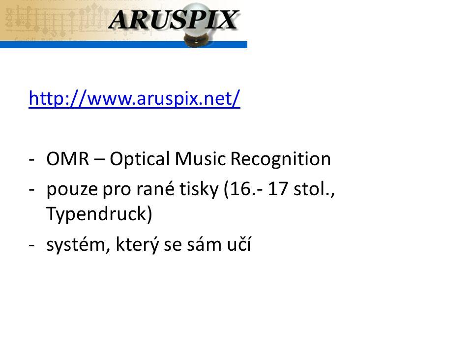 http://www.aruspix.net/ -OMR – Optical Music Recognition -pouze pro rané tisky (16.- 17 stol., Typendruck) -systém, který se sám učí