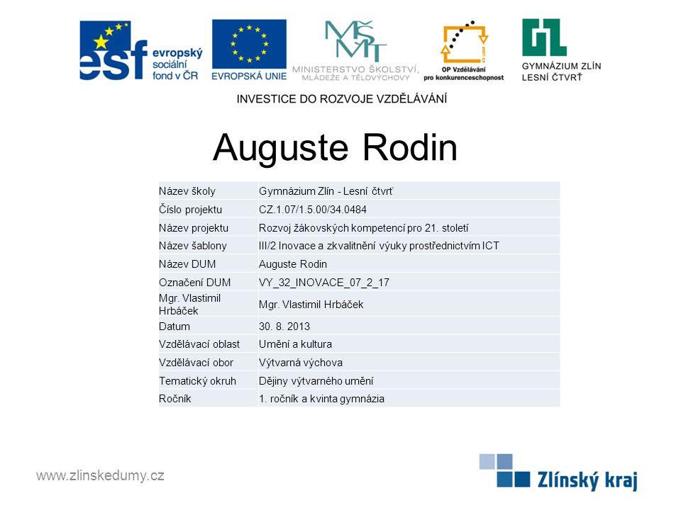 Auguste Rodin www.zlinskedumy.cz Název školyGymnázium Zlín - Lesní čtvrť Číslo projektuCZ.1.07/1.5.00/34.0484 Název projektuRozvoj žákovských kompetencí pro 21.