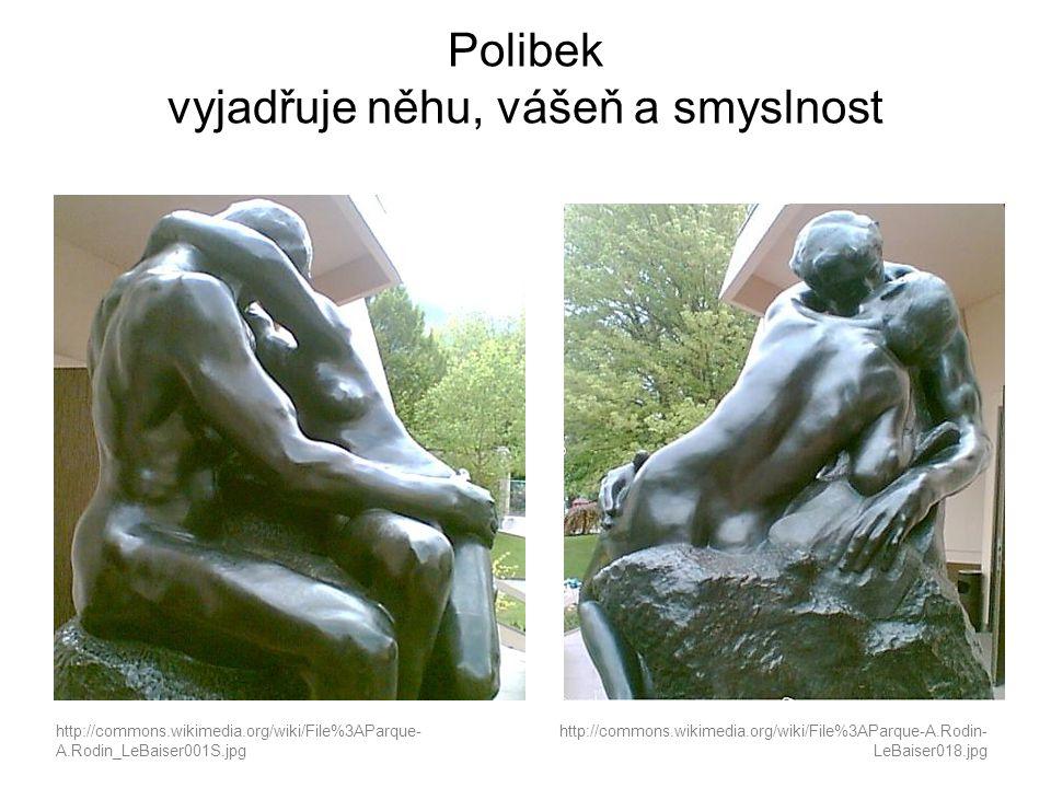 Polibek vyjadřuje něhu, vášeň a smyslnost http://commons.wikimedia.org/wiki/File%3AParque- A.Rodin_LeBaiser001S.jpg http://commons.wikimedia.org/wiki/File%3AParque-A.Rodin- LeBaiser018.jpg