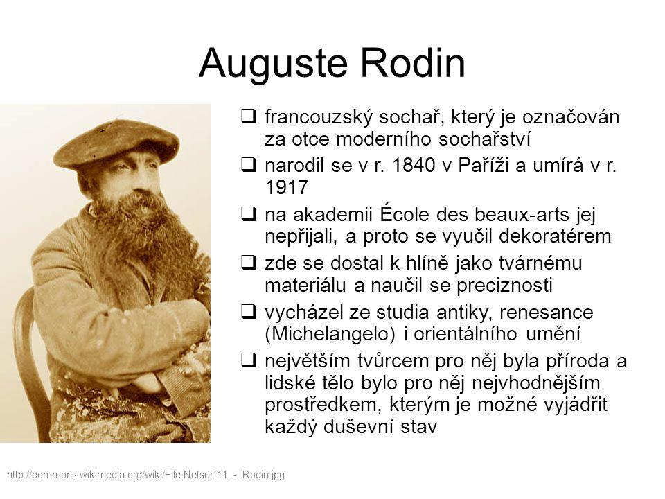 Auguste Rodin  francouzský sochař, který je označován za otce moderního sochařství  narodil se v r.