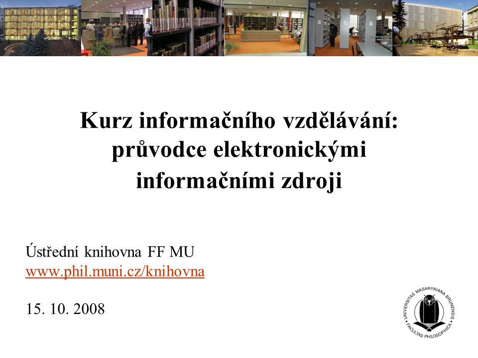 Obsah kurzu Cíl kurzu a stručný úvod do problematiky vyhledávání informací EIZ - definice - kategorizace - jednotlivé typy EIZ - elektronické katalogy knihoven - databáze (multioborové, oborové) - e-knihy, e-časopisy - oborové brány, portály Bibliografické citace
