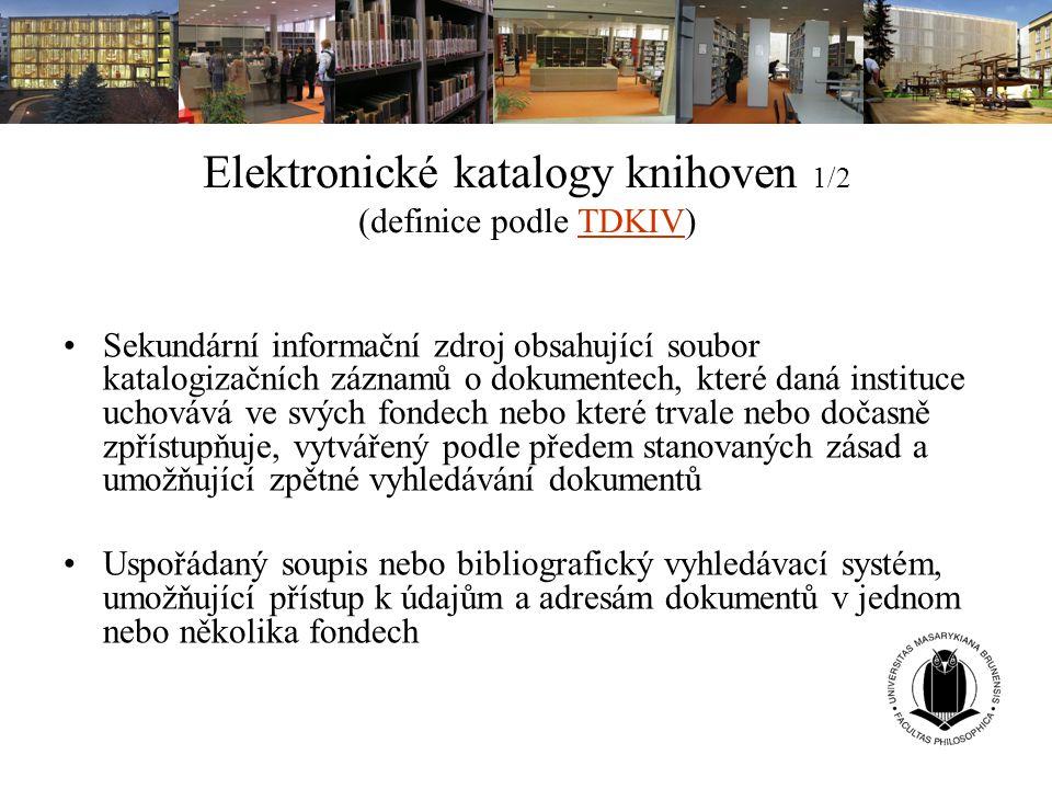 Elektronické katalogy knihoven 1/2 (definice podle TDKIV)TDKIV Sekundární informační zdroj obsahující soubor katalogizačních záznamů o dokumentech, kt
