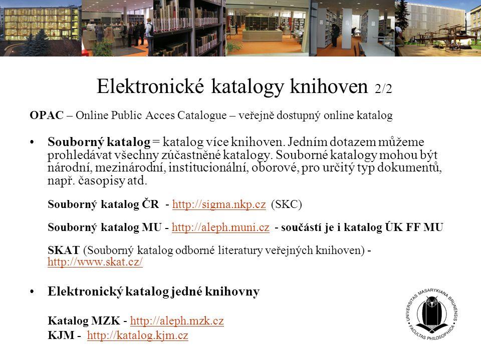 Elektronické katalogy knihoven 2/2 OPAC – Online Public Acces Catalogue – veřejně dostupný online katalog Souborný katalog = katalog více knihoven. Je