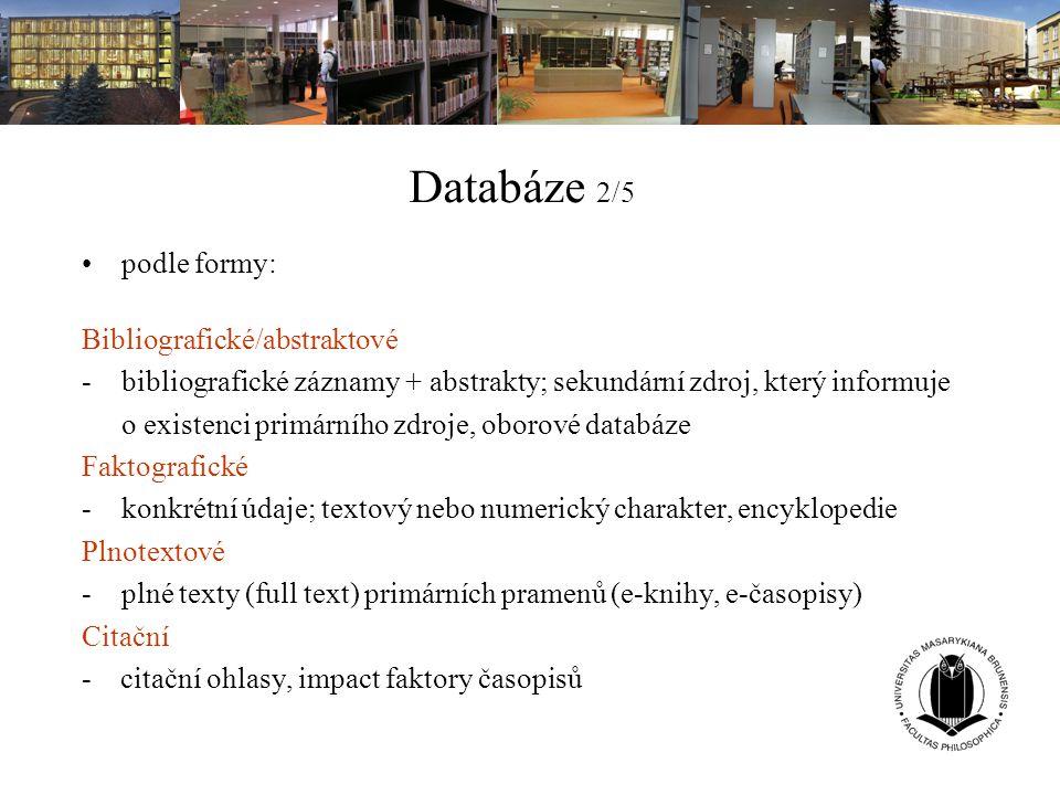 Databáze 2/5 podle formy: Bibliografické/abstraktové -bibliografické záznamy + abstrakty; sekundární zdroj, který informuje o existenci primárního zdr