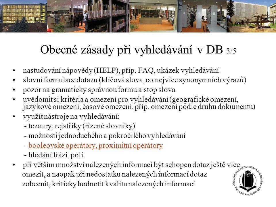Obecné zásady při vyhledávání v DB 3/5 nastudování nápovědy (HELP), příp. FAQ, ukázek vyhledávání slovní formulace dotazu (klíčová slova, co nejvíce s