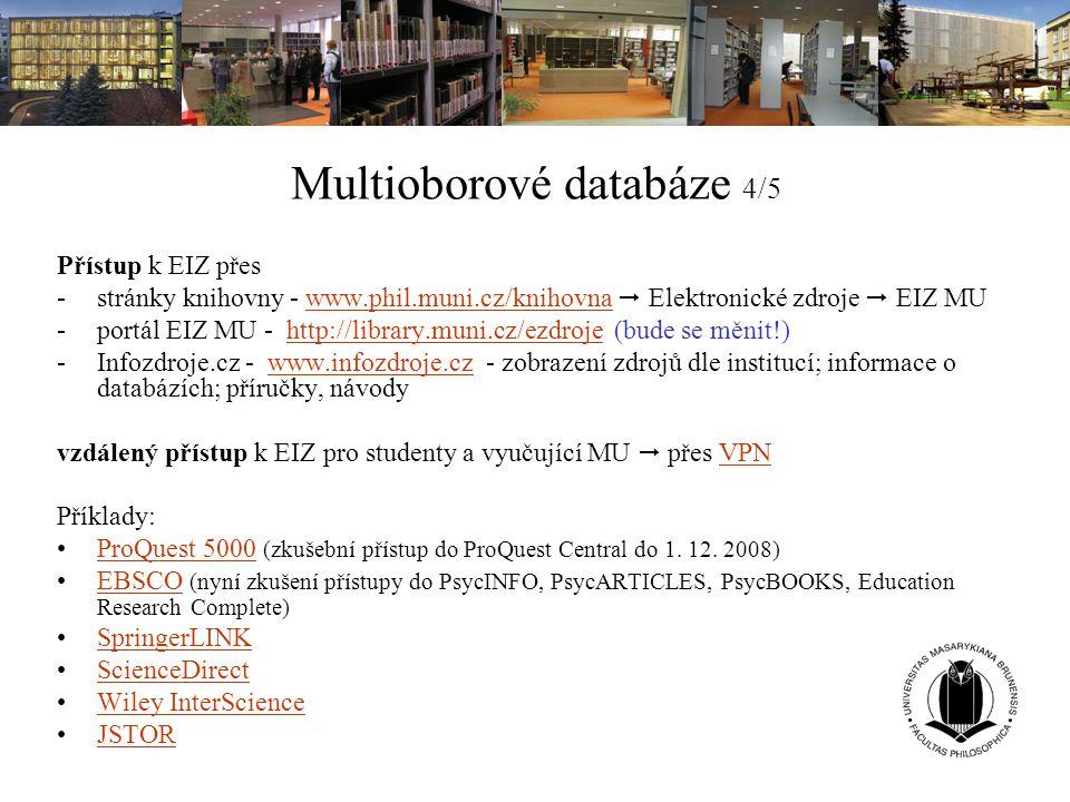 Multioborové databáze 4/5 Přístup k EIZ přes -stránky knihovny - www.phil.muni.cz/knihovna  Elektronické zdroje  EIZ MUwww.phil.muni.cz/knihovna -po