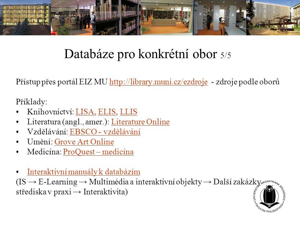 Databáze pro konkrétní obor 5/5 Přístup přes portál EIZ MU http://library.muni.cz/ezdroje - zdroje podle oborůhttp://library.muni.cz/ezdroje Příklady: