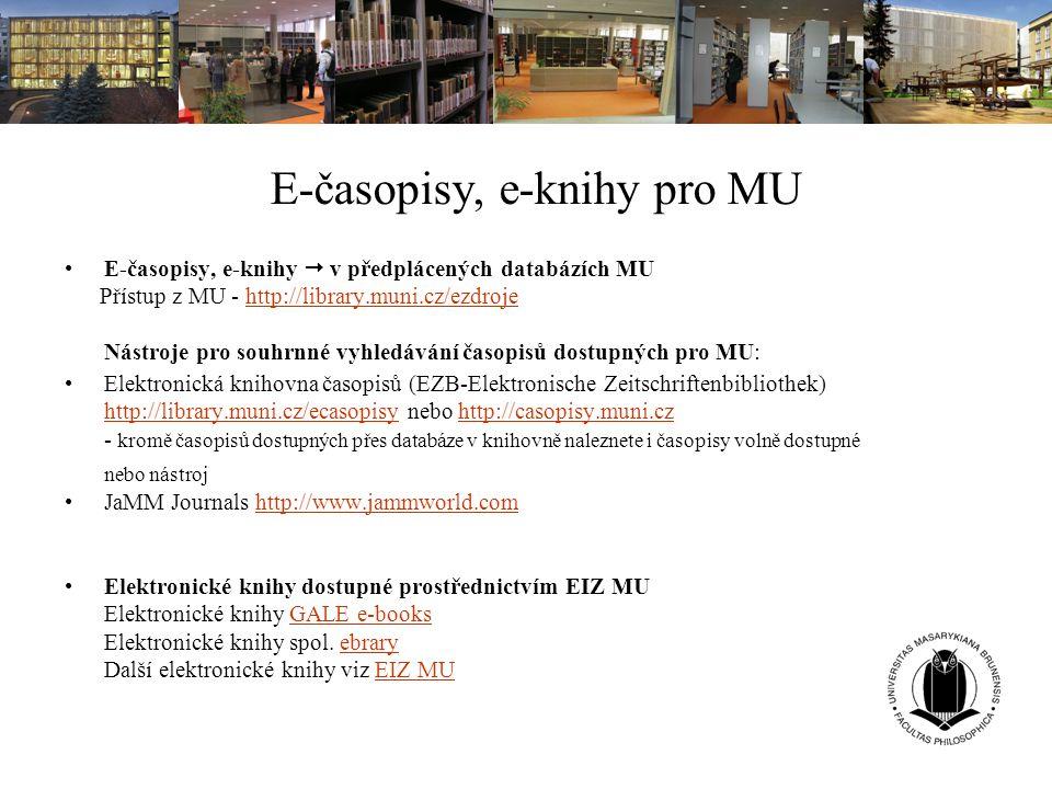 E-časopisy, e-knihy pro MU E-časopisy, e-knihy  v předplácených databázích MU Přístup z MU - http://library.muni.cz/ezdrojehttp://library.muni.cz/ezd