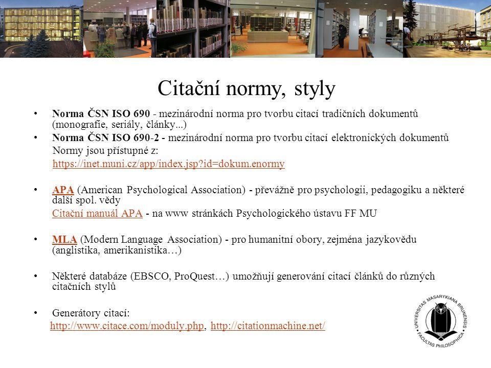 Citační normy, styly Norma ČSN ISO 690 - mezinárodní norma pro tvorbu citací tradičních dokumentů (monografie, seriály, články...) Norma ČSN ISO 690-2
