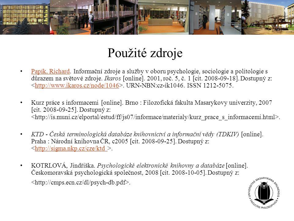 Použité zdroje Papík, Richard. Informační zdroje a služby v oboru psychologie, sociologie a politologie s důrazem na světové zdroje. Ikaros [online].