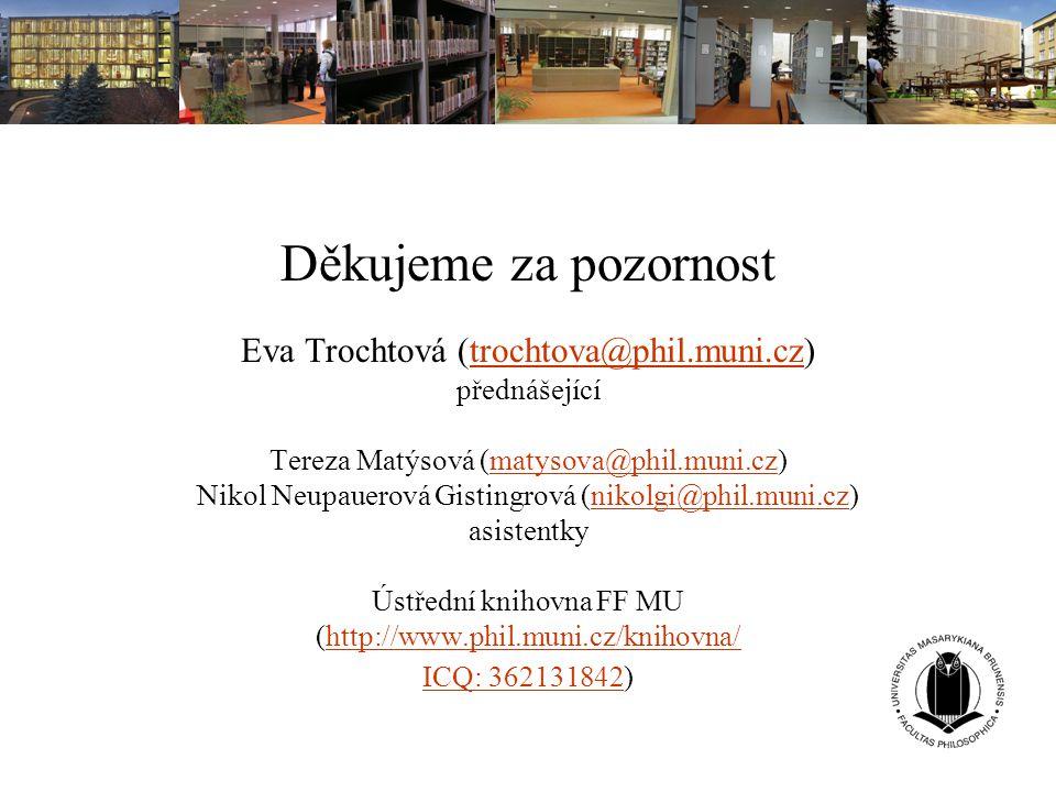 Děkujeme za pozornost Eva Trochtová (trochtova@phil.muni.cz)trochtova@phil.muni.cz přednášející Tereza Matýsová (matysova@phil.muni.cz)matysova@phil.m