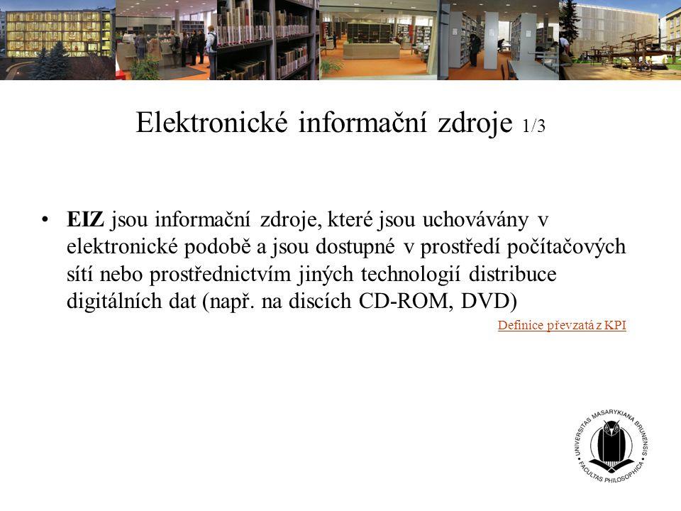 Elektronické informační zdroje 2/3 EIZ obecně pojí podobné způsoby vyhledávání EIZ se liší tématikou, typem, GUI – většinou však všechny nabízejí podobné možnosti: Prohlížení – listování, rejstříky, indexy Vyhledávání – jednoduché vyhledávání, pokročilé vyhledávání