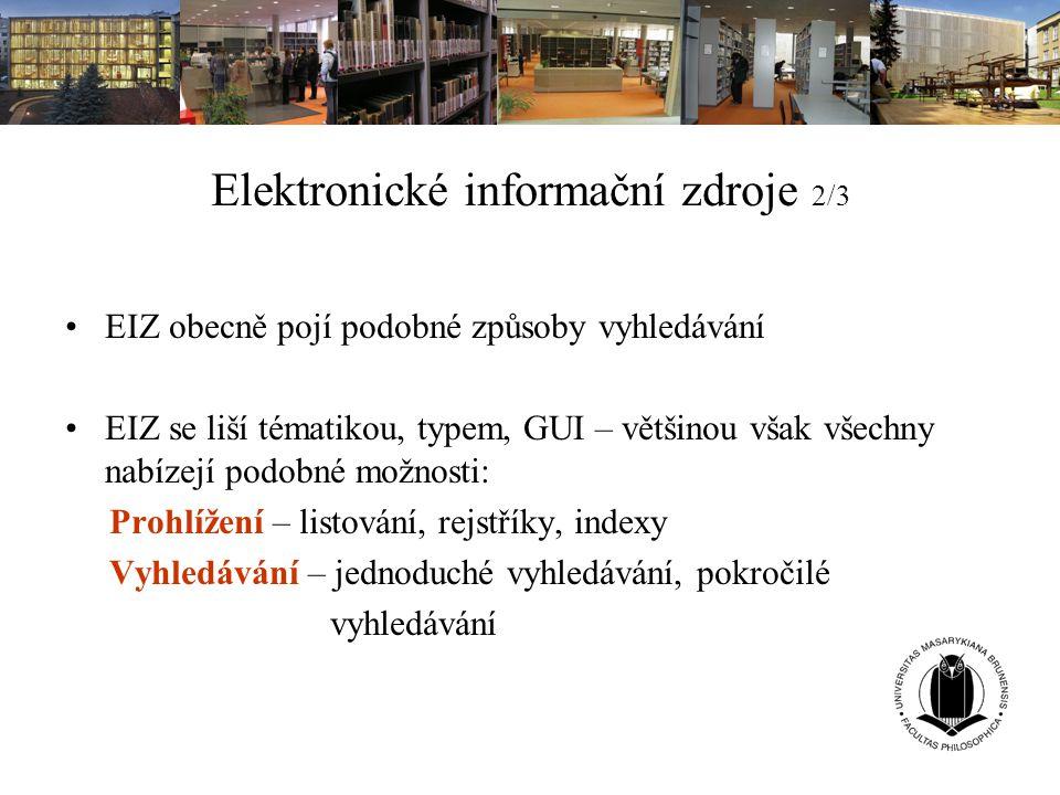 Elektronické informační zdroje 2/3 EIZ obecně pojí podobné způsoby vyhledávání EIZ se liší tématikou, typem, GUI – většinou však všechny nabízejí podo