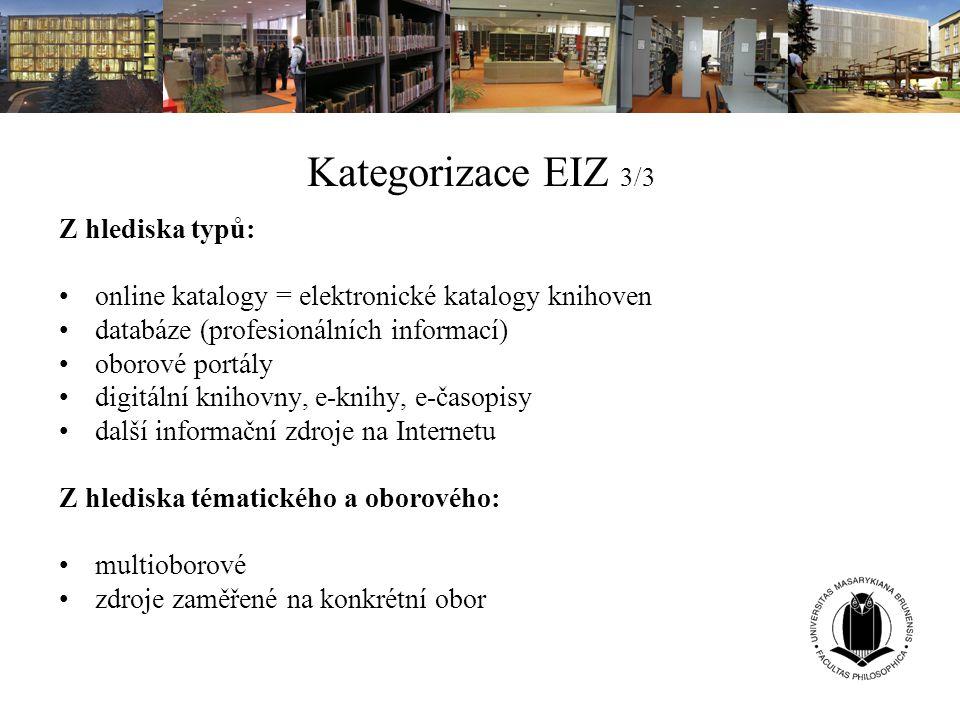 Kategorizace EIZ 3/3 Z hlediska typů: online katalogy = elektronické katalogy knihoven databáze (profesionálních informací) oborové portály digitální