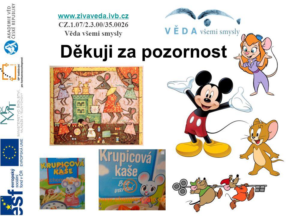 Děkuji za pozornost www.zivaveda.ivb.cz www.zivaveda.ivb.cz CZ.1.07/2.3.00/35.0026 Věda všemi smysly