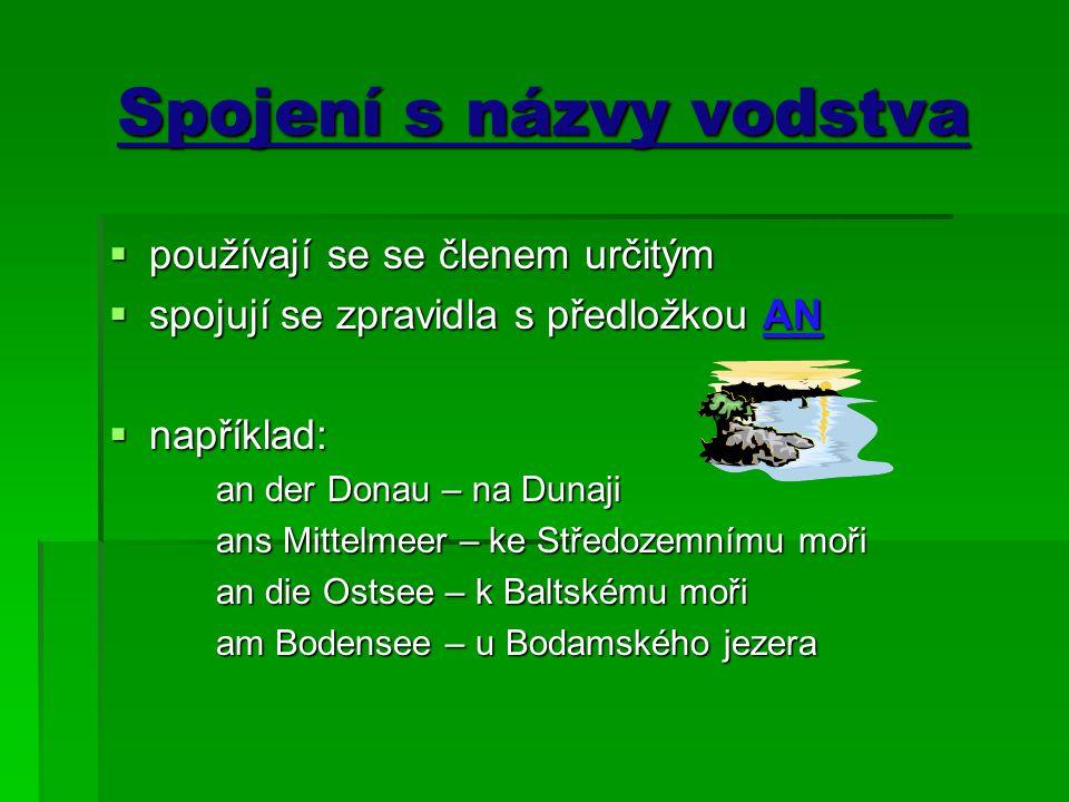 Spojení s názvy vodstva ppppoužívají se se členem určitým sssspojují se zpravidla s předložkou AN nnnnapříklad: an der Donau – na Dunaji a