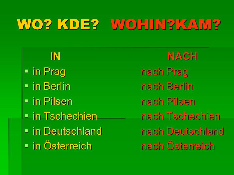 WO? KDE?WOHIN?KAM? INNACH  in Pragnach Prag  in Berlinnach Berlin  in Pilsennach Pilsen  in Tschechiennach Tschechien  in Deutschlandnach Deutsch