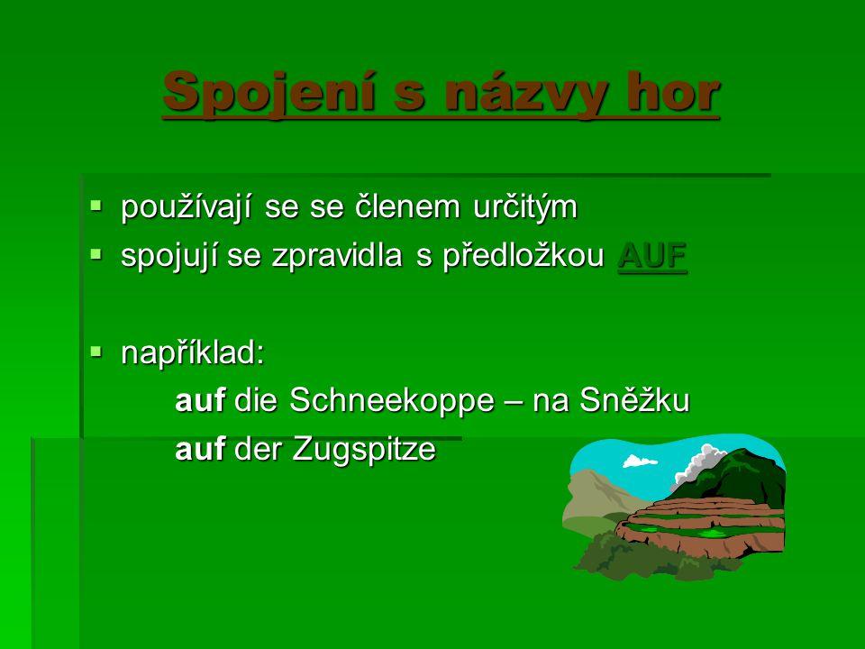 Spojení s názvy hor ppppoužívají se se členem určitým sssspojují se zpravidla s předložkou AUF nnnnapříklad: auf die Schneekoppe – na Sněž