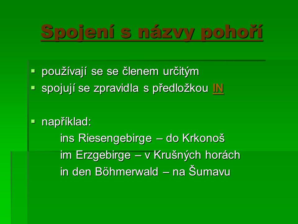 Spojení s názvy pohoří  používají se se členem určitým  spojují se zpravidla s předložkou IN  například: ins Riesengebirge – do Krkonoš im Erzgebir