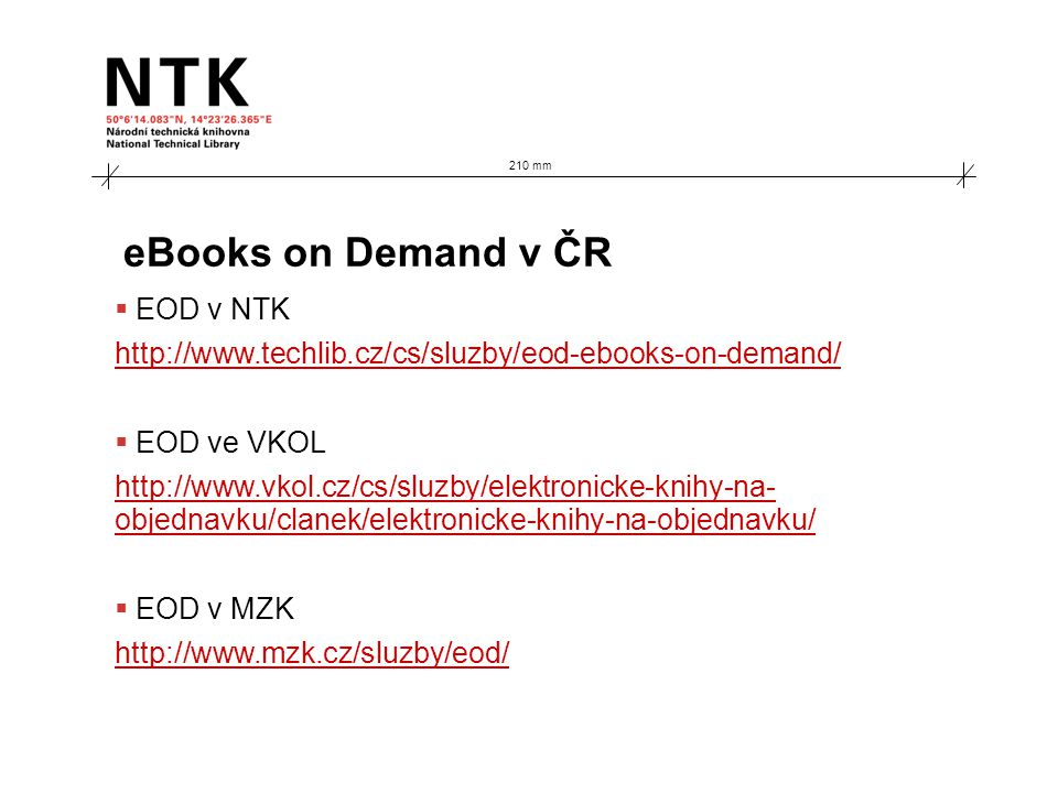 eBooks on Demand v ČR  EOD v NTK http://www.techlib.cz/cs/sluzby/eod-ebooks-on-demand/  EOD ve VKOL http://www.vkol.cz/cs/sluzby/elektronicke-knihy-