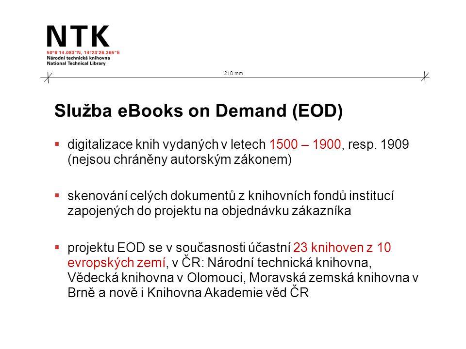 210 mm Služba eBooks on Demand (EOD)  digitalizace knih vydaných v letech 1500 – 1900, resp. 1909 (nejsou chráněny autorským zákonem)  skenování cel