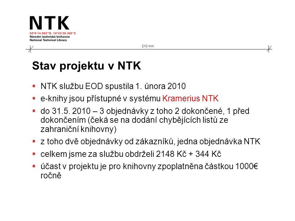 210 mm Stav projektu v NTK  NTK službu EOD spustila 1. února 2010  e-knihy jsou přístupné v systému Kramerius NTK  do 31.5. 2010 – 3 objednávky z t