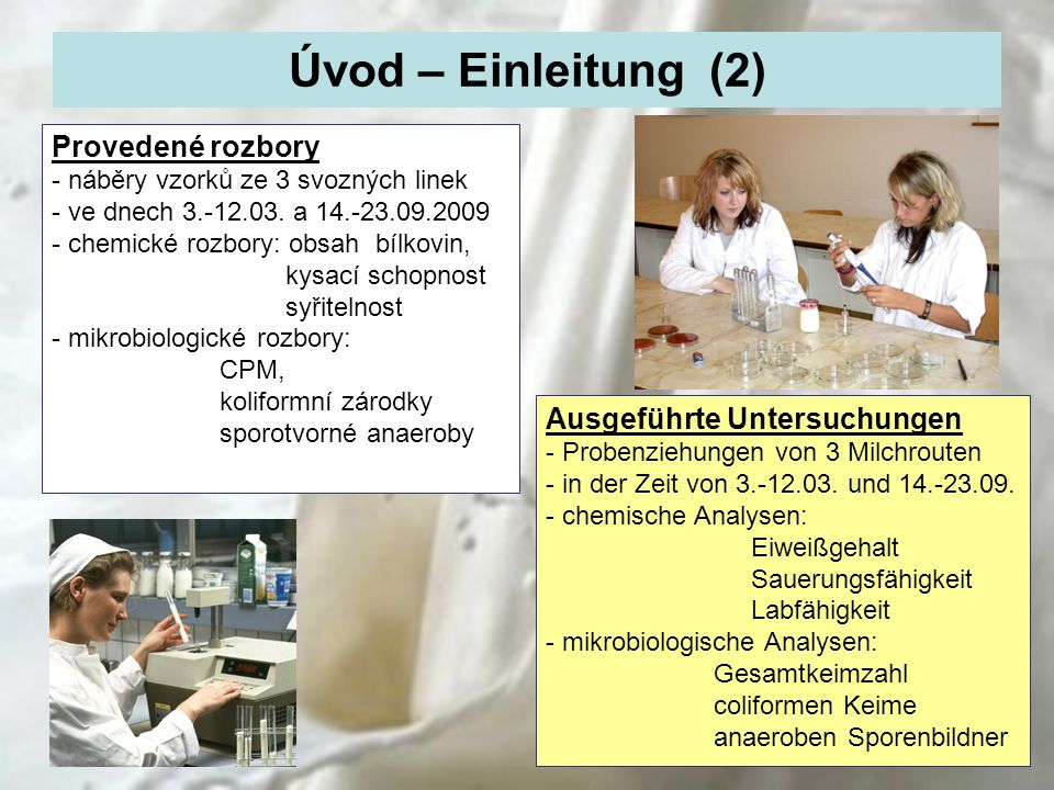 Úvod – Einleitung (2) 4 Provedené rozbory - náběry vzorků ze 3 svozných linek - ve dnech 3.-12.03. a 14.-23.09.2009 - chemické rozbory: obsah bílkovin