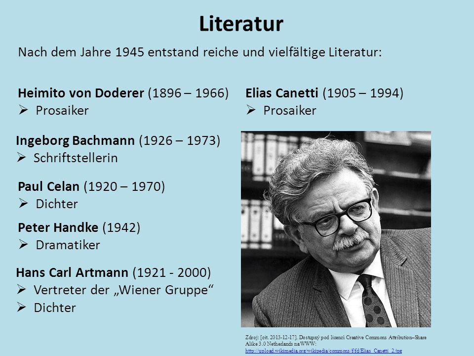 Nach dem Jahre 1945 entstand reiche und vielfältige Literatur: Literatur Heimito von Doderer (1896 – 1966)  Prosaiker Elias Canetti (1905 – 1994)  P