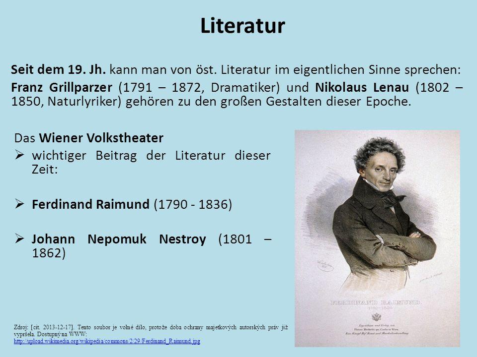 Seit dem 19. Jh. kann man von öst. Literatur im eigentlichen Sinne sprechen: Franz Grillparzer (1791 – 1872, Dramatiker) und Nikolaus Lenau (1802 – 18