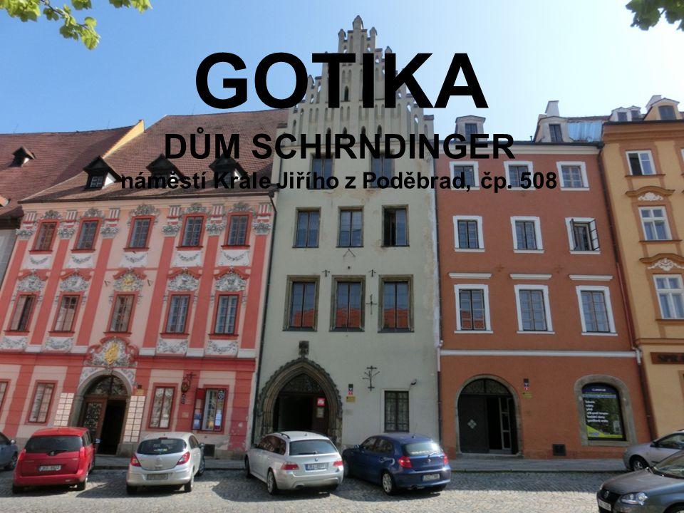 GOTIKA DŮM SCHIRNDINGER náměstí Krále Jiřího z Poděbrad, čp. 508