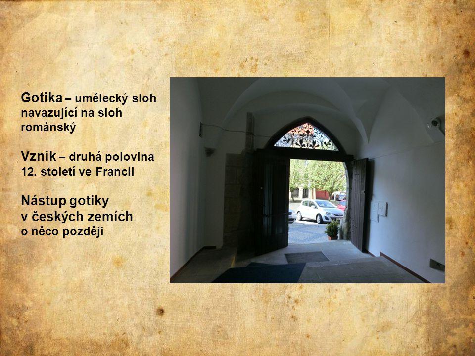 Gotika – umělecký sloh navazující na sloh románský Vznik – druhá polovina 12. století ve Francii Nástup gotiky v českých zemích o něco později