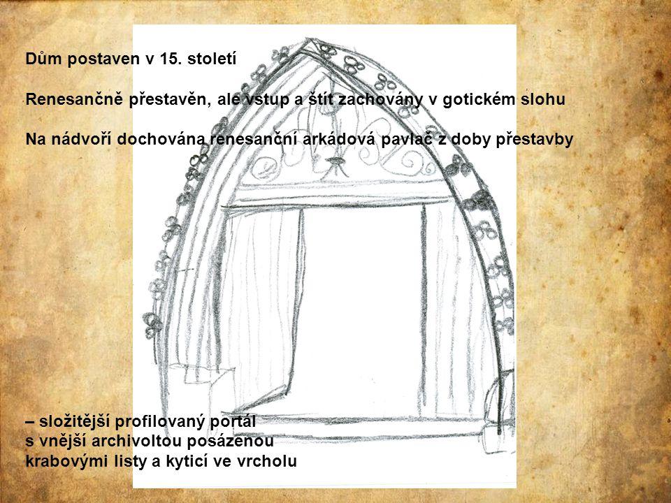 Dům postaven v 15. století Renesančně přestavěn, ale vstup a štít zachovány v gotickém slohu Na nádvoří dochována renesanční arkádová pavlač z doby př
