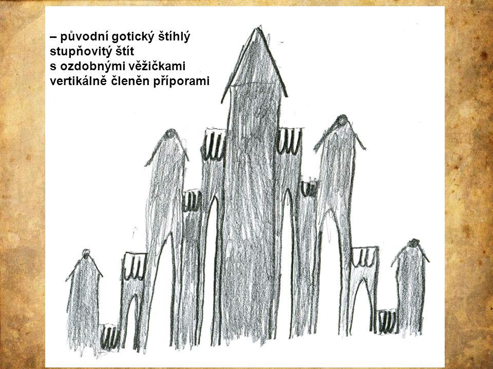 – původní gotický štíhlý stupňovitý štít s ozdobnými věžičkami vertikálně členěn příporami