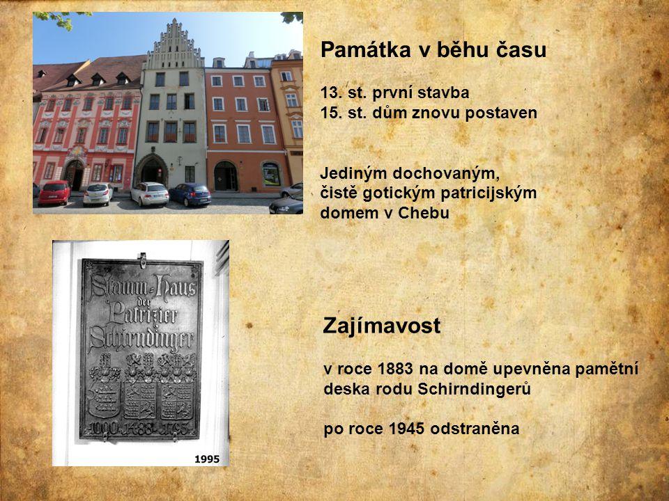 Památka v běhu času 13. st. první stavba 15. st. dům znovu postaven Jediným dochovaným, čistě gotickým patricijským domem v Chebu Zajímavost v roce 18