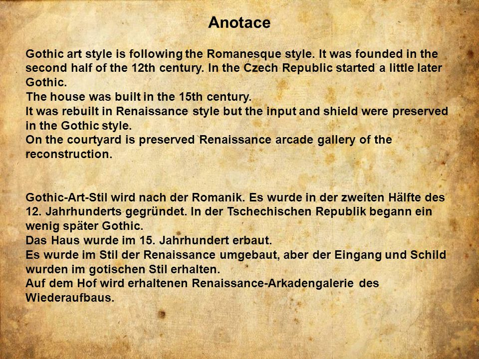 Anotace Gothic art style is following the Romanesque style. It was founded in the second half of the 12th century. In the Czech Republic started a lit