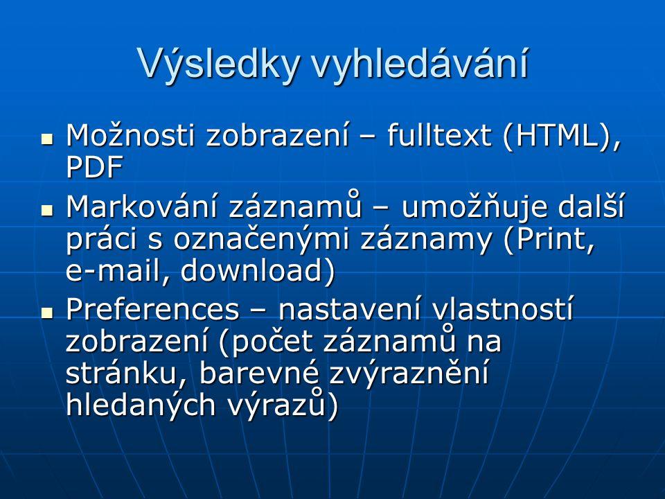 Výsledky vyhledávání Možnosti zobrazení – fulltext (HTML), PDF Možnosti zobrazení – fulltext (HTML), PDF Markování záznamů – umožňuje další práci s označenými záznamy (Print, e-mail, download) Markování záznamů – umožňuje další práci s označenými záznamy (Print, e-mail, download) Preferences – nastavení vlastností zobrazení (počet záznamů na stránku, barevné zvýraznění hledaných výrazů) Preferences – nastavení vlastností zobrazení (počet záznamů na stránku, barevné zvýraznění hledaných výrazů)