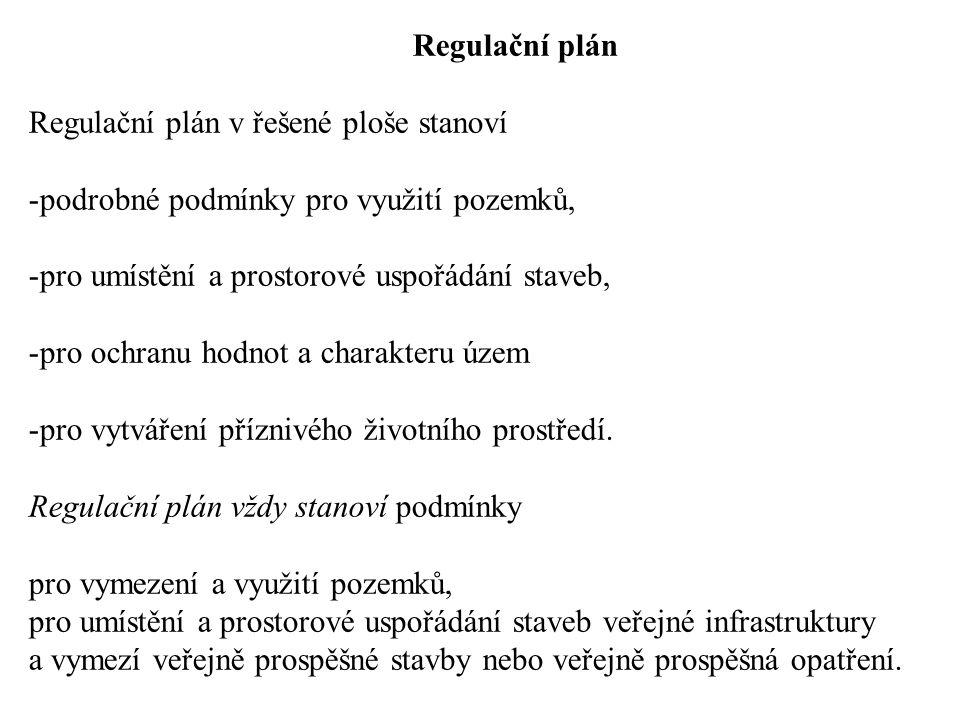 Regulační plán Regulační plán v řešené ploše stanoví -podrobné podmínky pro využití pozemků, -pro umístění a prostorové uspořádání staveb, -pro ochranu hodnot a charakteru územ -pro vytváření příznivého životního prostředí.