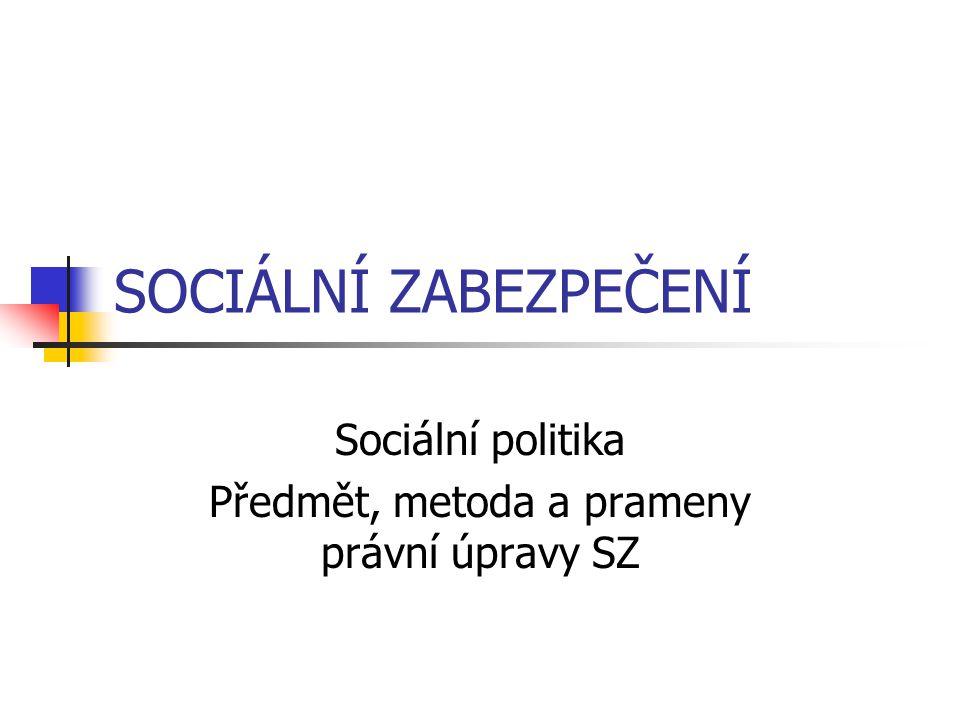 SOCIÁLNÍ ZABEZPEČENÍ Sociální politika Předmět, metoda a prameny právní úpravy SZ