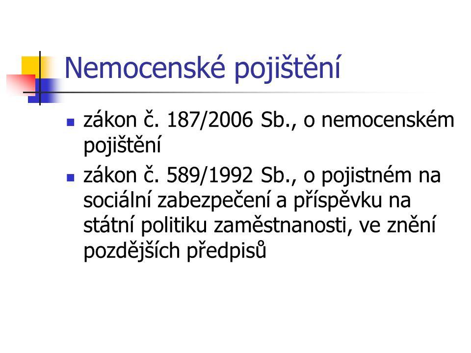 Nemocenské pojištění zákon č. 187/2006 Sb., o nemocenském pojištění zákon č. 589/1992 Sb., o pojistném na sociální zabezpečení a příspěvku na státní p