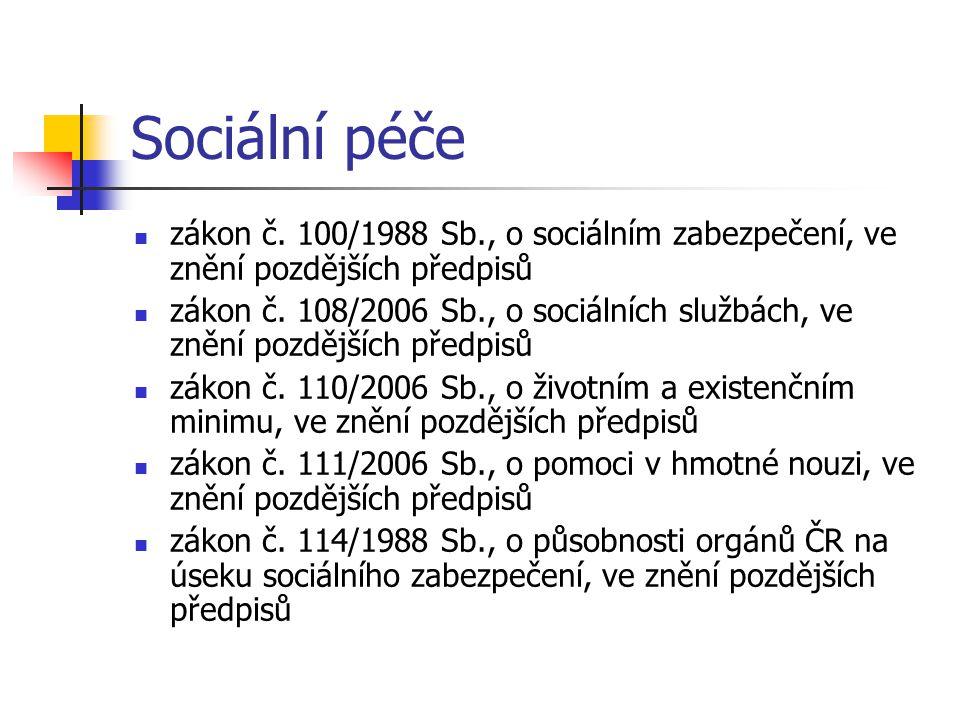 Sociální péče zákon č. 100/1988 Sb., o sociálním zabezpečení, ve znění pozdějších předpisů zákon č. 108/2006 Sb., o sociálních službách, ve znění pozd