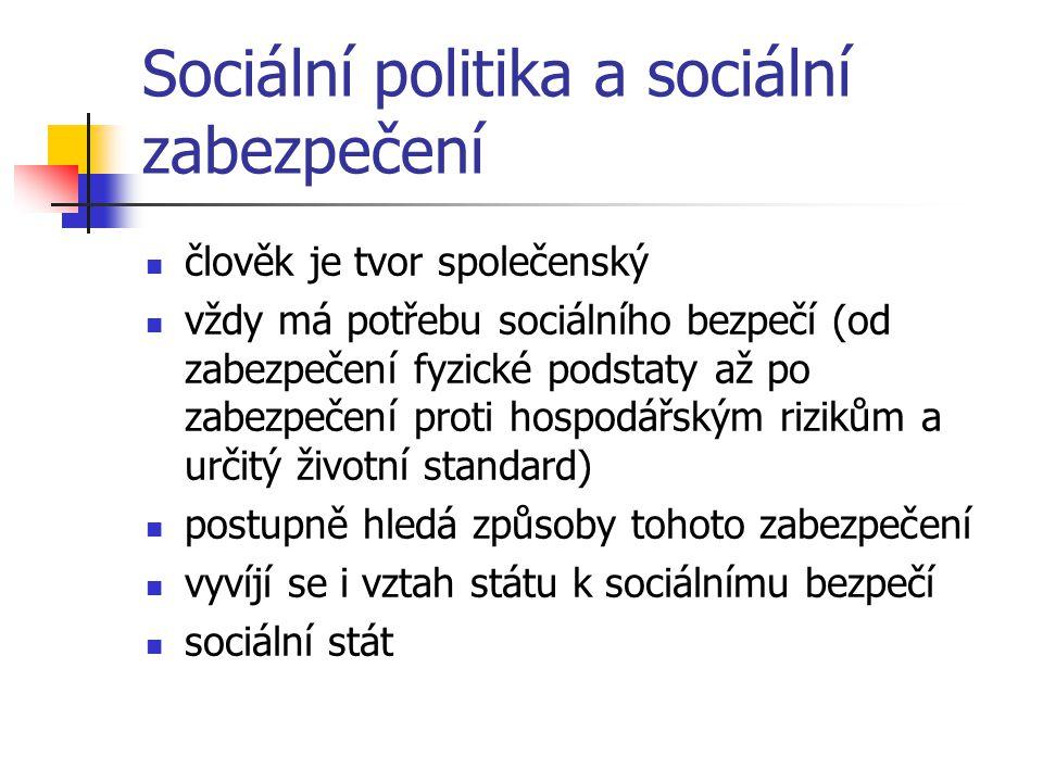 Sociální politika a sociální zabezpečení člověk je tvor společenský vždy má potřebu sociálního bezpečí (od zabezpečení fyzické podstaty až po zabezpeč