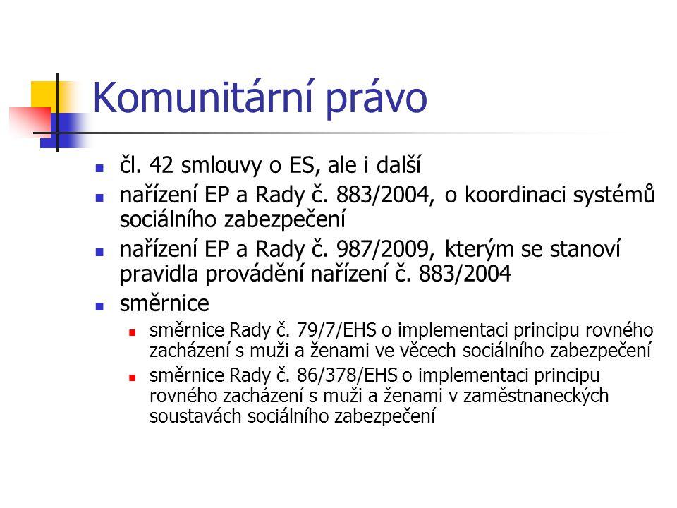 Komunitární právo čl. 42 smlouvy o ES, ale i další nařízení EP a Rady č. 883/2004, o koordinaci systémů sociálního zabezpečení nařízení EP a Rady č. 9