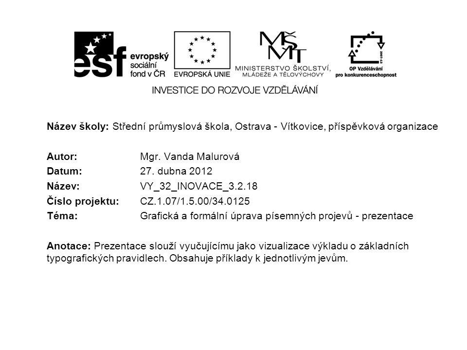 Název školy: Střední průmyslová škola, Ostrava - Vítkovice, příspěvková organizace Autor: Mgr. Vanda Malurová Datum: 27. dubna 2012 Název: VY_32_INOVA