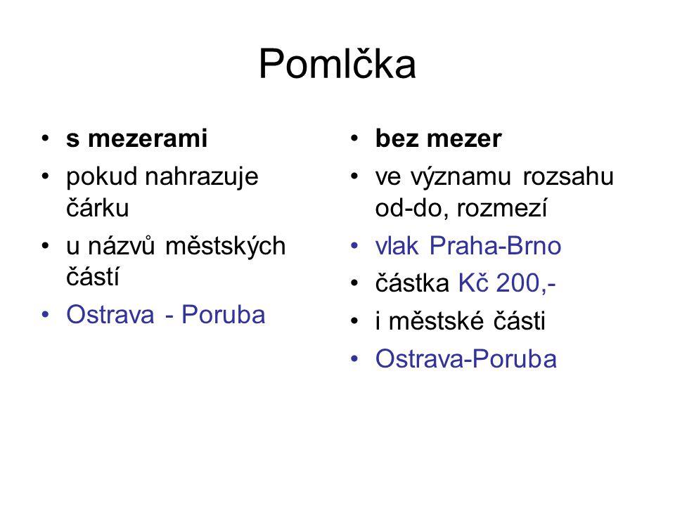 Pomlčka s mezerami pokud nahrazuje čárku u názvů městských částí Ostrava - Poruba bez mezer ve významu rozsahu od-do, rozmezí vlak Praha-Brno částka K
